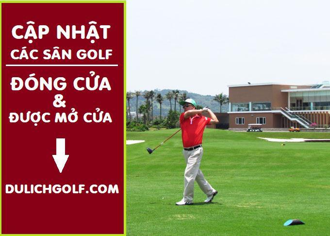 Cập nhật trình trạng đóng cửa hay mở cửa các sân golf trong tháng 6 - 2021 (Update)