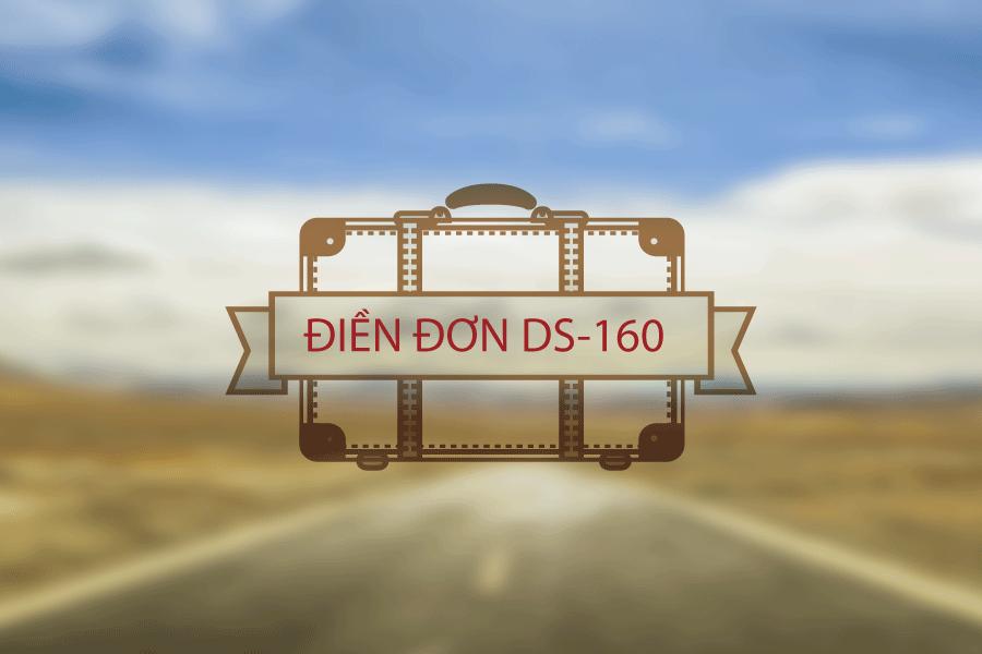 Mẫu đơn xin visa đi Mỹ DS-160 – Hướng dẫn điền đơn DS-160