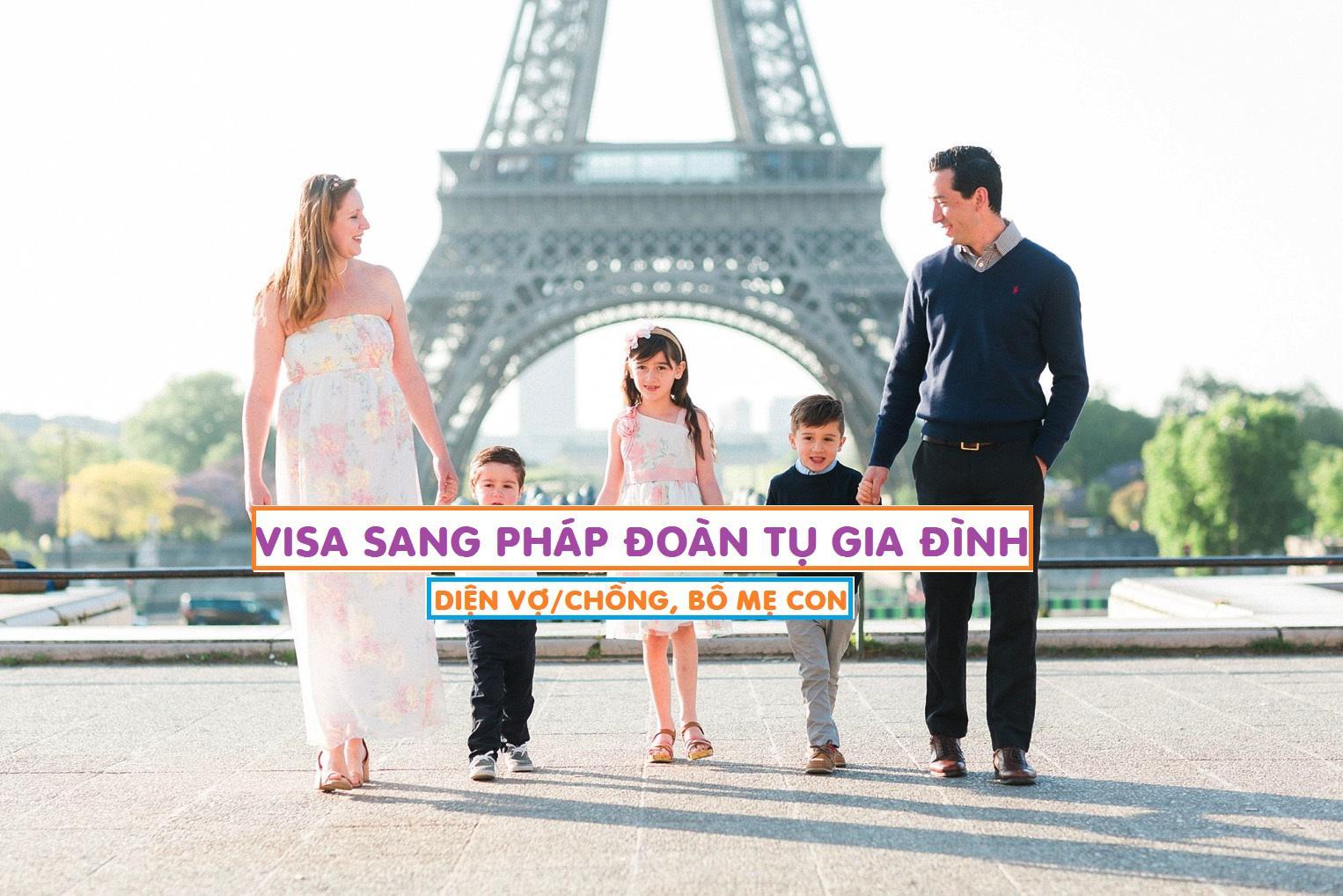 Dịch vụ làm visa sang Pháp đoàn tụ gia đình cùng vợ/chồng hoặc bố/mẹ/con