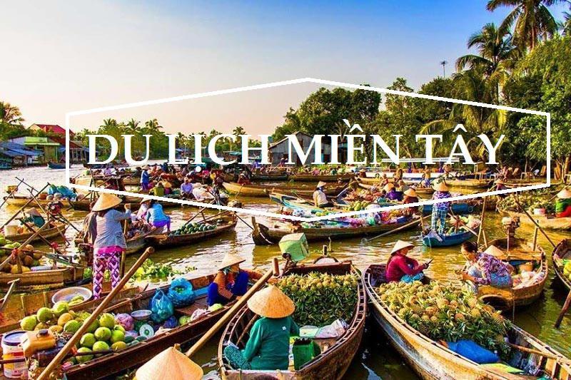 Tour Miền Tây 2 ngày 1 đêm từ Hồ Chí Minh